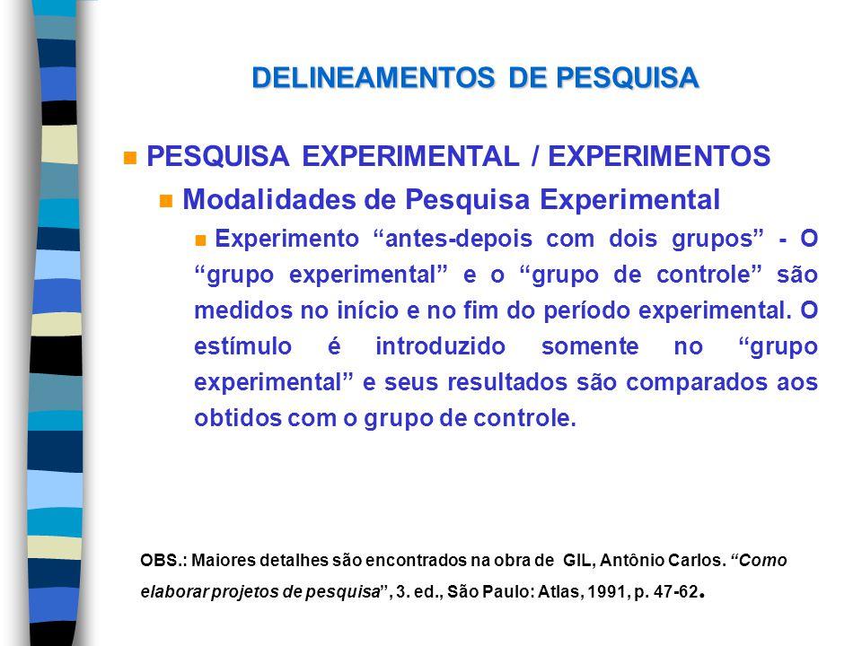 DELINEAMENTOS DE PESQUISA n PESQUISA EXPERIMENTAL / EXPERIMENTOS n Modalidades de Pesquisa Experimental n Experimento antes-depois com dois grupos - O