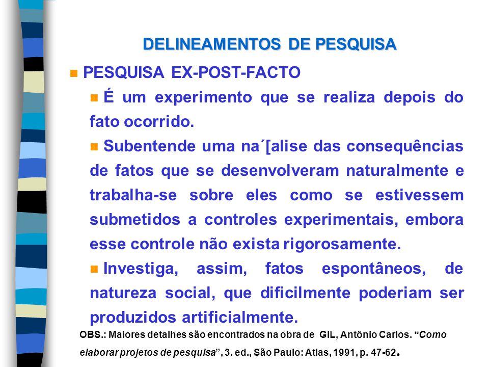 DELINEAMENTOS DE PESQUISA n PESQUISA EX-POST-FACTO n É um experimento que se realiza depois do fato ocorrido. n Subentende uma na´[alise das consequên