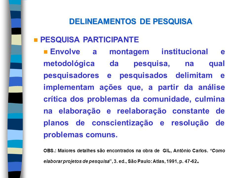 DELINEAMENTOS DE PESQUISA n PESQUISA PARTICIPANTE n Envolve a montagem institucional e metodológica da pesquisa, na qual pesquisadores e pesquisados d