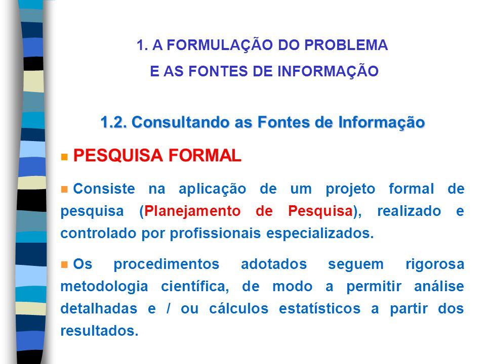1. A FORMULAÇÃO DO PROBLEMA E AS FONTES DE INFORMAÇÃO 1.2. Consultando as Fontes de Informação n PESQUISA FORMAL n Consiste na aplicação de um projeto