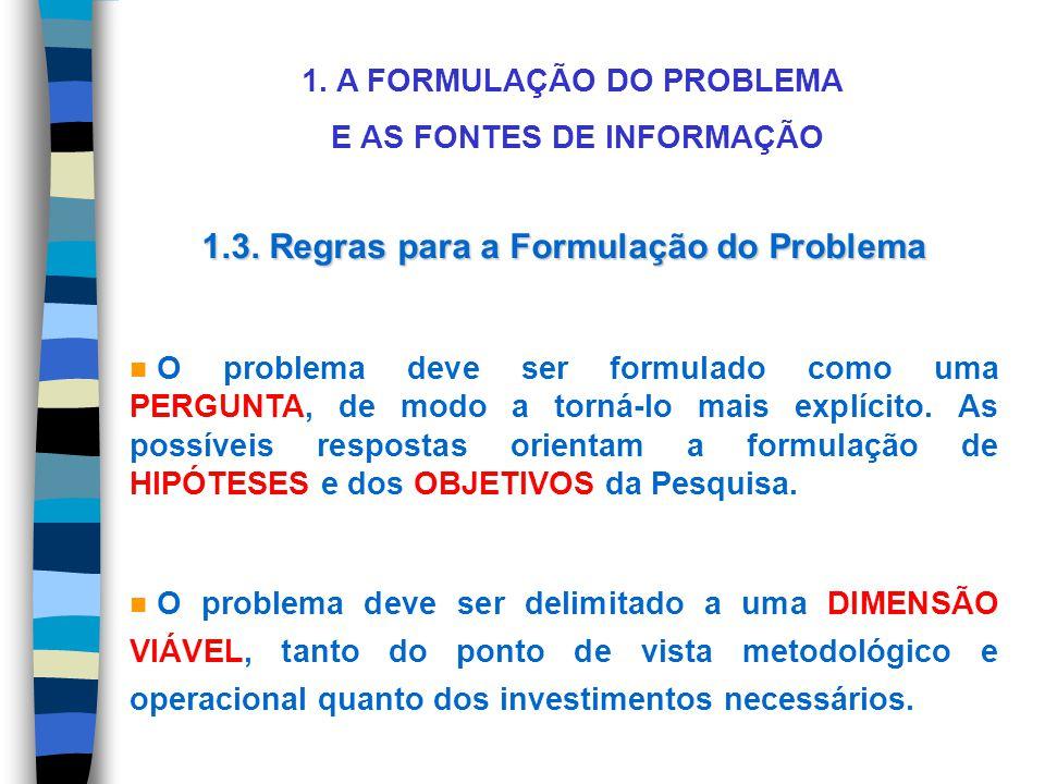 1. A FORMULAÇÃO DO PROBLEMA E AS FONTES DE INFORMAÇÃO 1.3. Regras para a Formulação do Problema n O problema deve ser formulado como uma PERGUNTA, de