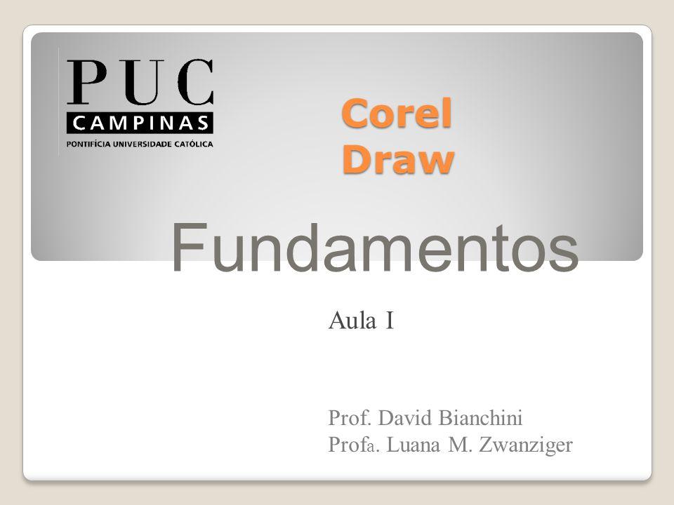 Corel Draw Fundamentos Prof. David Bianchini Prof a. Luana M. Zwanziger Aula I