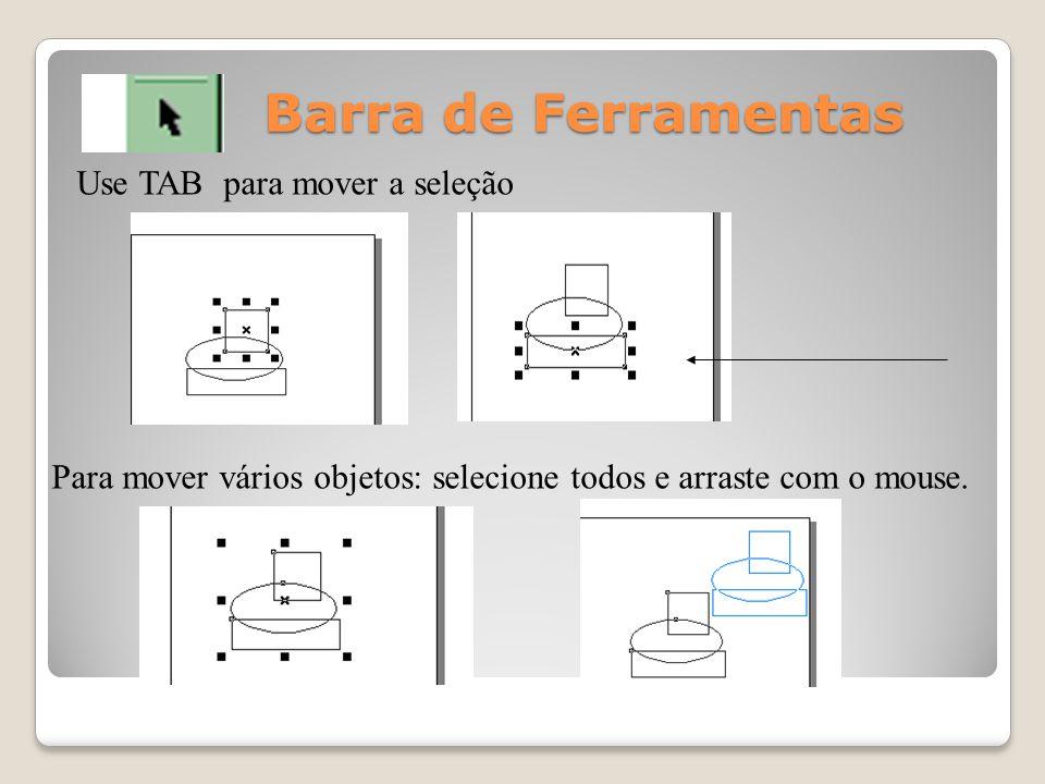 Barra de Ferramentas Use TAB para mover a seleção Para mover vários objetos: selecione todos e arraste com o mouse.