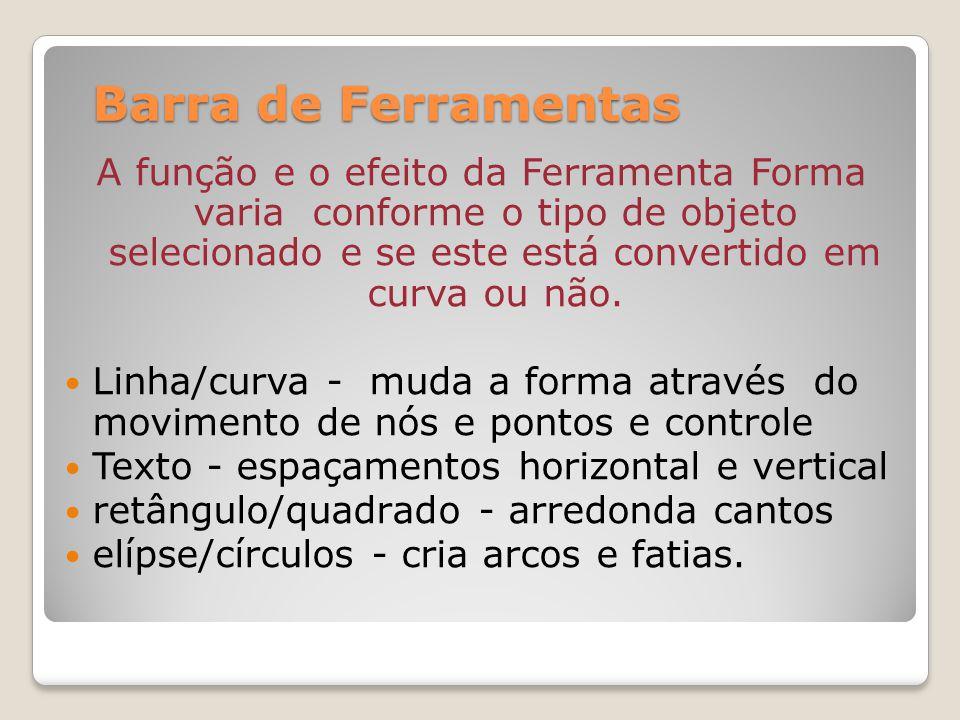 Barra de Ferramentas A função e o efeito da Ferramenta Forma varia conforme o tipo de objeto selecionado e se este está convertido em curva ou não. Li