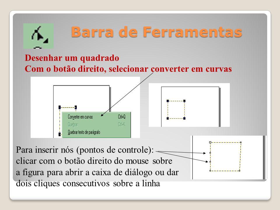 Barra de Ferramentas Com o botão direito, selecionar converter em curvas Desenhar um quadrado Para inserir nós (pontos de controle): clicar com o botã