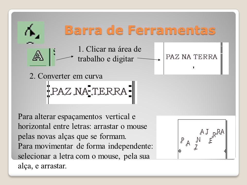 Barra de Ferramentas 1. Clicar na área de trabalho e digitar 2. Converter em curva Para alterar espaçamentos vertical e horizontal entre letras: arras