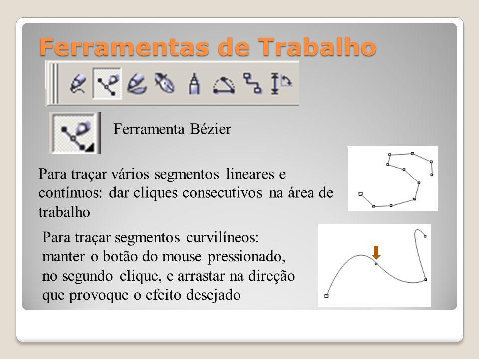 Ferramentas de Trabalho Ferramenta Bézier Para traçar vários segmentos lineares e contínuos: dar cliques consecutivos na área de trabalho Para traçar