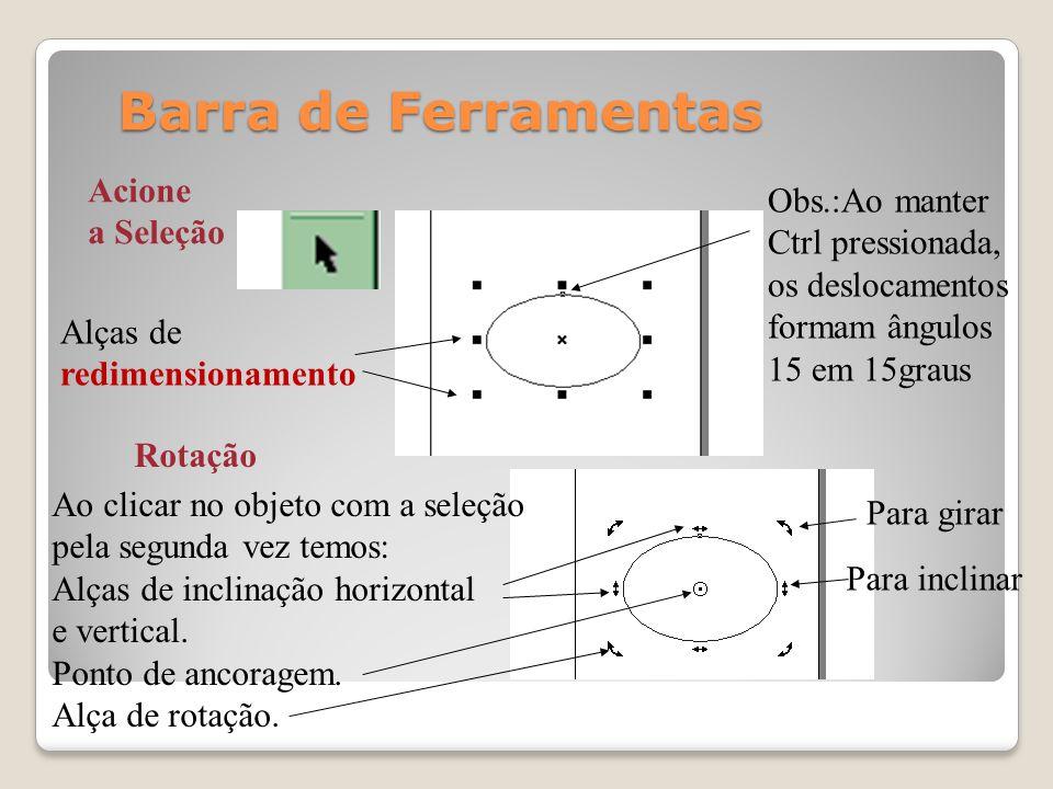 Barra de Ferramentas Alças de redimensionamento Rotação Para girar Para inclinar Ao clicar no objeto com a seleção pela segunda vez temos: Alças de in