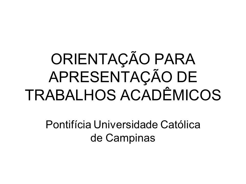 ORIENTAÇÃO PARA APRESENTAÇÃO DE TRABALHOS ACADÊMICOS Pontifícia Universidade Católica de Campinas