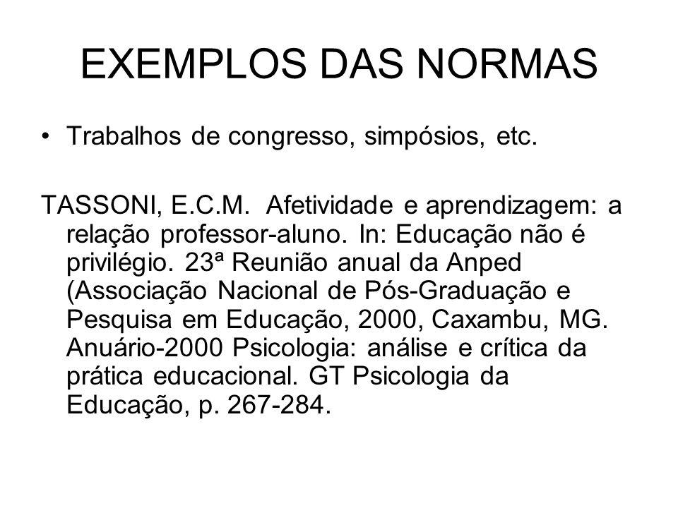 EXEMPLOS DAS NORMAS Trabalhos de congresso, simpósios, etc. TASSONI, E.C.M. Afetividade e aprendizagem: a relação professor-aluno. In: Educação não é
