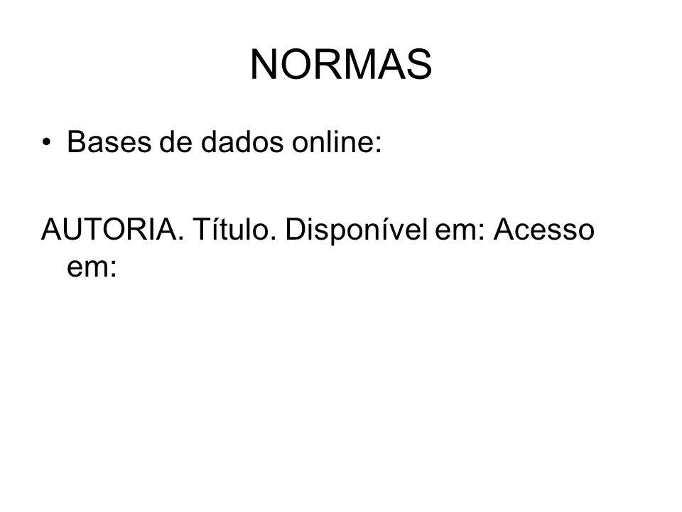 NORMAS Bases de dados online: AUTORIA. Título. Disponível em: Acesso em: