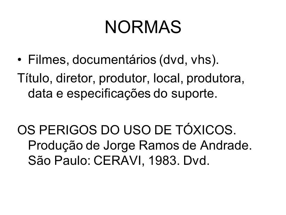 NORMAS Filmes, documentários (dvd, vhs). Título, diretor, produtor, local, produtora, data e especificações do suporte. OS PERIGOS DO USO DE TÓXICOS.