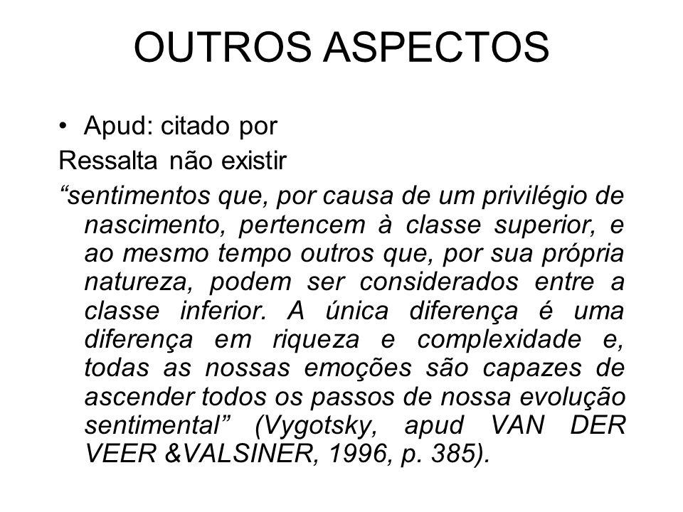 OUTROS ASPECTOS Apud: citado por Ressalta não existir sentimentos que, por causa de um privilégio de nascimento, pertencem à classe superior, e ao mes