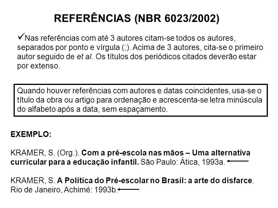 REFERÊNCIAS (NBR 6023/2002) Nas referências com até 3 autores citam-se todos os autores, separados por ponto e vírgula (;). Acima de 3 autores, cita-s