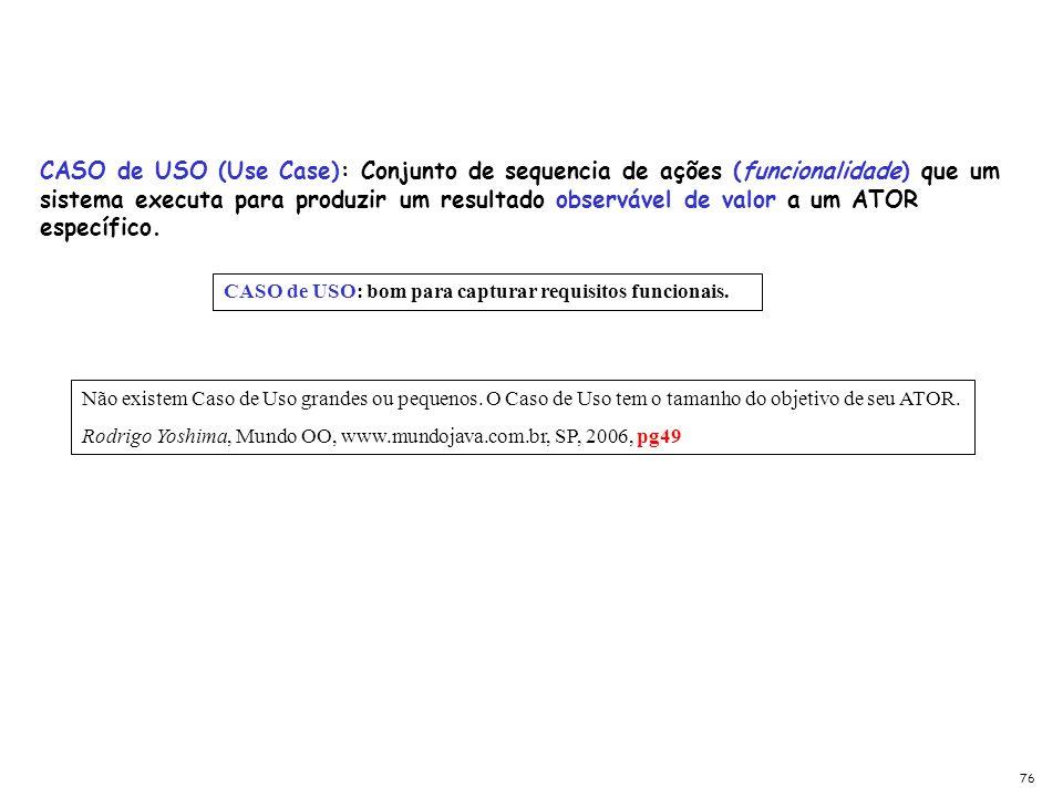 CASO de USO (Use Case): Conjunto de sequencia de ações (funcionalidade) que um sistema executa para produzir um resultado observável de valor a um ATO