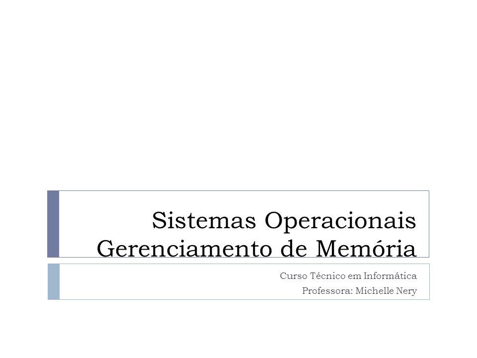 Sistemas Operacionais Gerenciamento de Memória Curso Técnico em Informática Professora: Michelle Nery