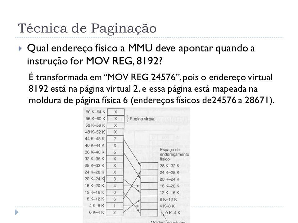Técnica de Paginação Qual endereço físico a MMU deve apontar quando a instrução for MOV REG, 8192? É transformada em MOV REG 24576, pois o endereço vi