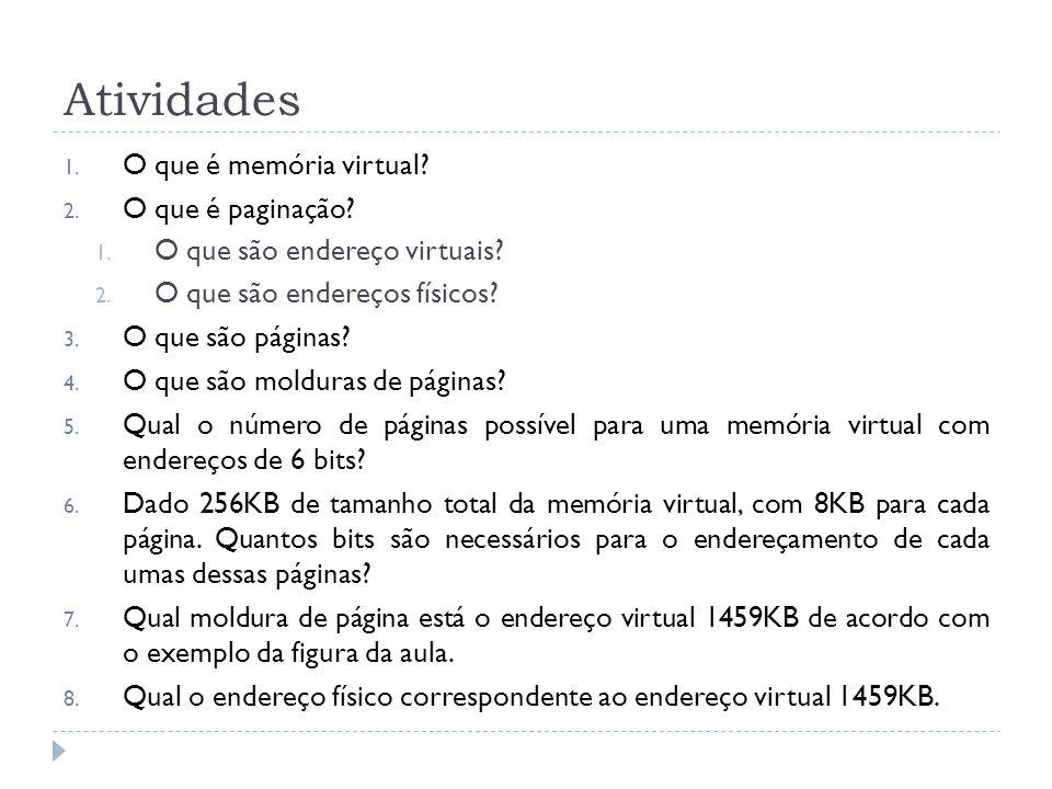 Atividades 1. O que é memória virtual? 2. O que é paginação? 1. O que são endereço virtuais? 2. O que são endereços físicos? 3. O que são páginas? 4.
