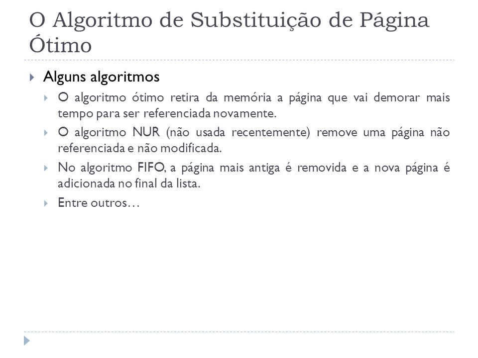 O Algoritmo de Substituição de Página Ótimo Alguns algoritmos O algoritmo ótimo retira da memória a página que vai demorar mais tempo para ser referen