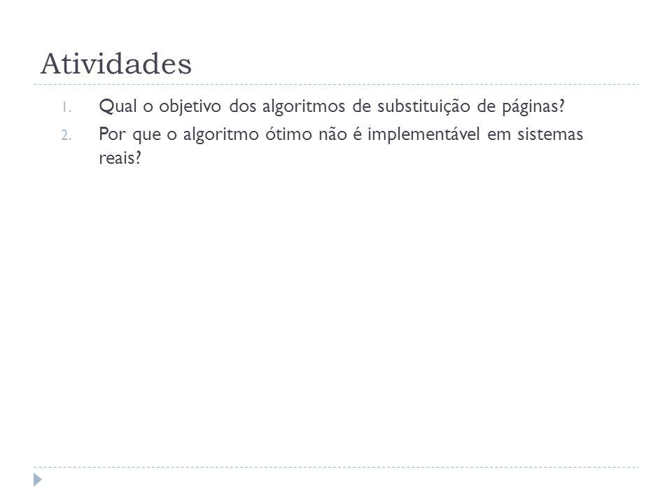 Atividades 1. Qual o objetivo dos algoritmos de substituição de páginas? 2. Por que o algoritmo ótimo não é implementável em sistemas reais?