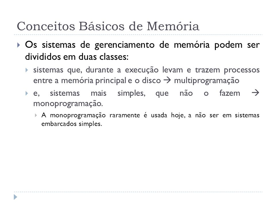 Conceitos Básicos de Memória Os sistemas de gerenciamento de memória podem ser divididos em duas classes: sistemas que, durante a execução levam e tra