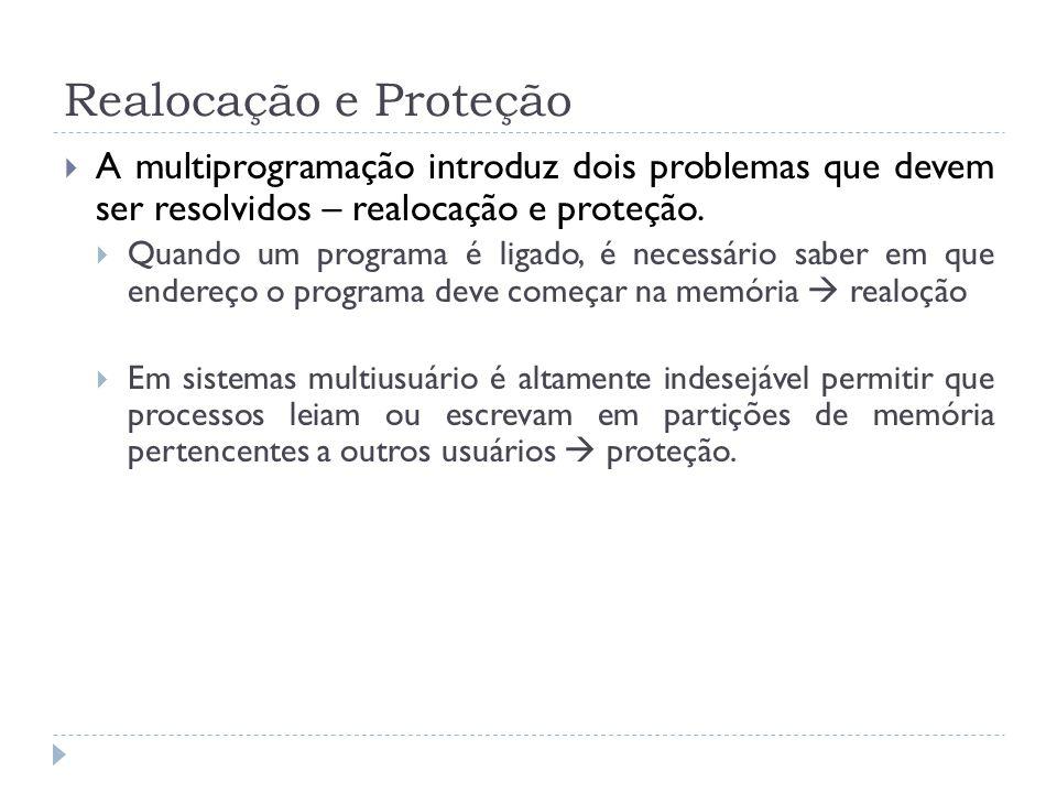Realocação e Proteção A multiprogramação introduz dois problemas que devem ser resolvidos – realocação e proteção. Quando um programa é ligado, é nece