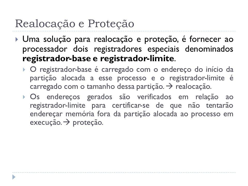 Realocação e Proteção Uma solução para realocação e proteção, é fornecer ao processador dois registradores especiais denominados registrador-base e re