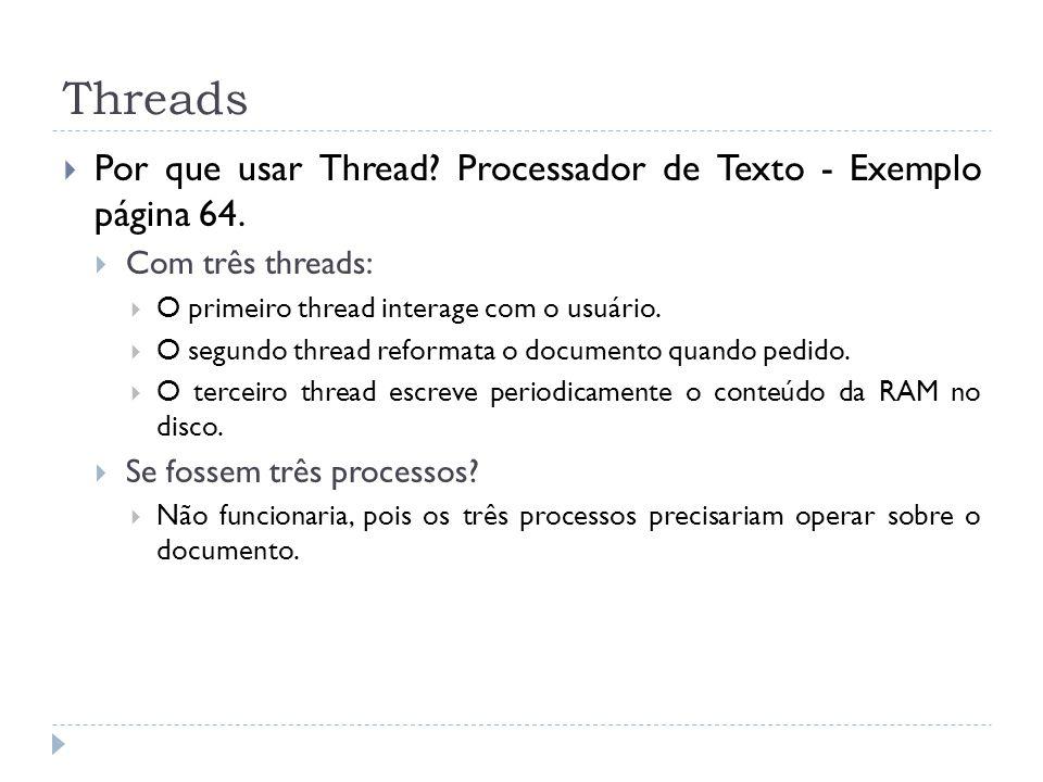 Threads Por que usar Thread? Processador de Texto - Exemplo página 64. Com três threads: O primeiro thread interage com o usuário. O segundo thread re