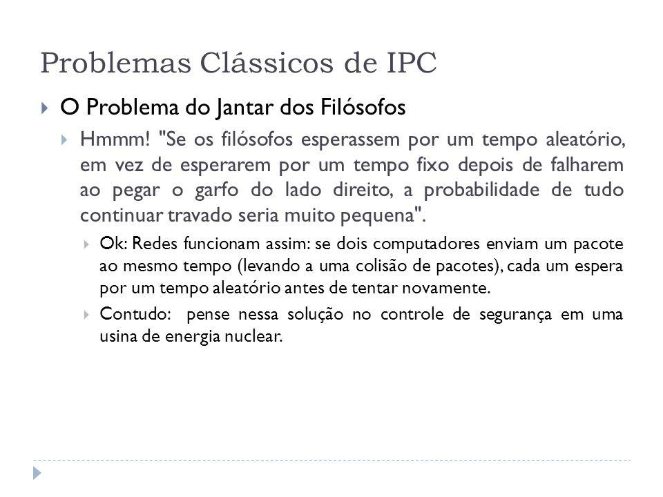Problemas Clássicos de IPC O Problema do Jantar dos Filósofos Hmmm!