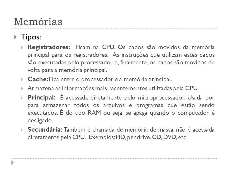 Tipos: Registradores: Ficam na CPU. Os dados são movidos da memória principal para os registradores. As instruções que utilizam estes dados são execut