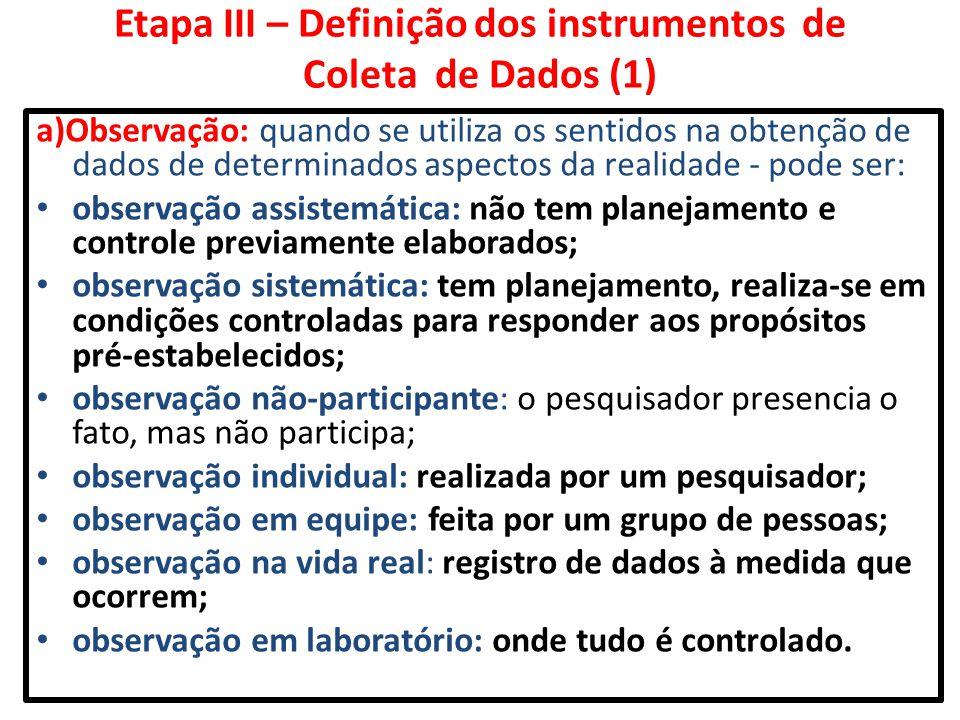 Etapa III – Definição dos instrumentos de Coleta de Dados (1) a)Observação: quando se utiliza os sentidos na obtenção de dados de determinados aspecto