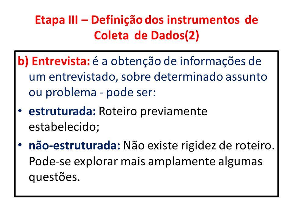 Etapa III – Definição dos instrumentos de Coleta de Dados(2) b) Entrevista: é a obtenção de informações de um entrevistado, sobre determinado assunto