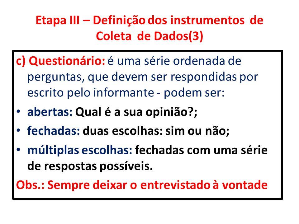 Etapa III – Definição dos instrumentos de Coleta de Dados(3) c) Questionário: é uma série ordenada de perguntas, que devem ser respondidas por escrito