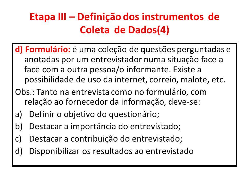 Etapa III – Definição dos instrumentos de Coleta de Dados(4) d) Formulário: é uma coleção de questões perguntadas e anotadas por um entrevistador numa
