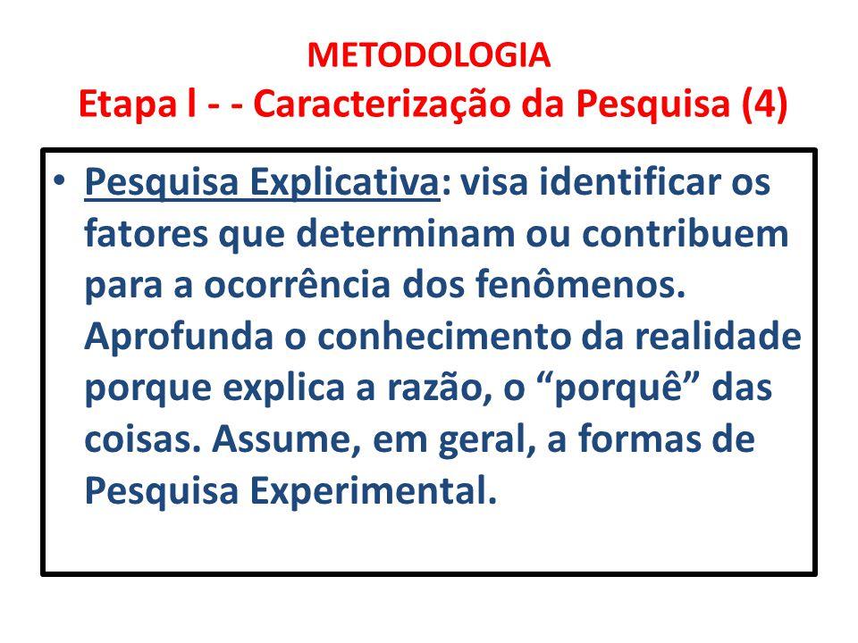 METODOLOGIA Etapa l - - Caracterização da Pesquisa (4) Pesquisa Explicativa: visa identificar os fatores que determinam ou contribuem para a ocorrênci