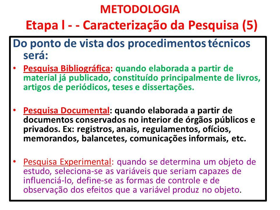 METODOLOGIA Etapa l - - Caracterização da Pesquisa (5) Do ponto de vista dos procedimentos técnicos será: Pesquisa Bibliográfica: quando elaborada a p