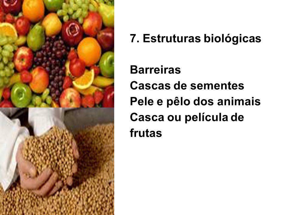 7. Estruturas biológicas Barreiras Cascas de sementes Pele e pêlo dos animais Casca ou película de frutas