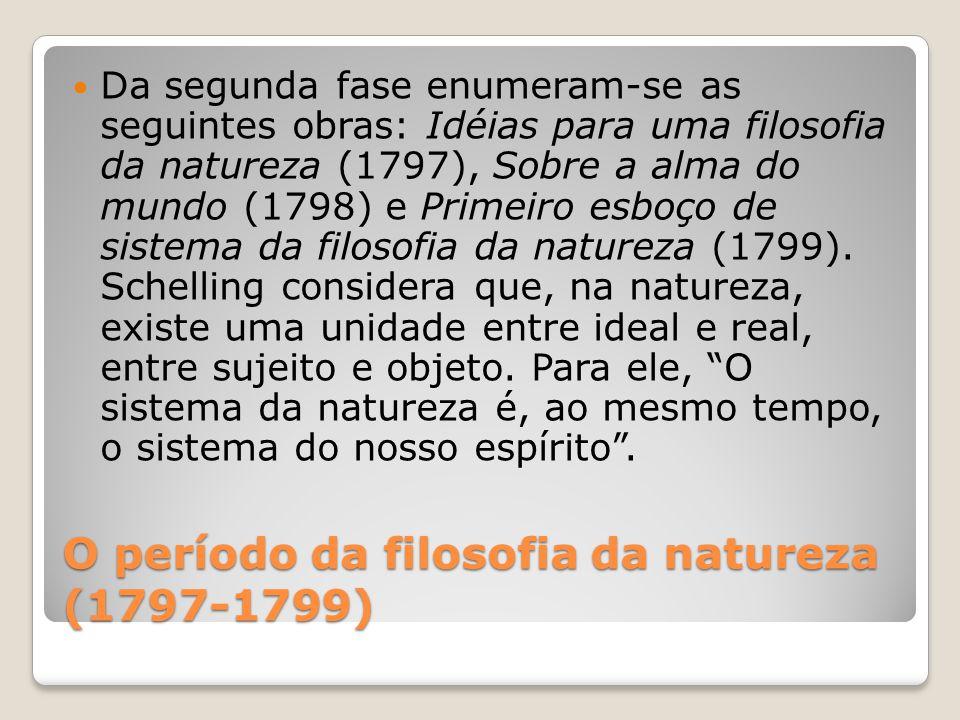 O período da filosofia da natureza (1797-1799) Da segunda fase enumeram-se as seguintes obras: Idéias para uma filosofia da natureza (1797), Sobre a a