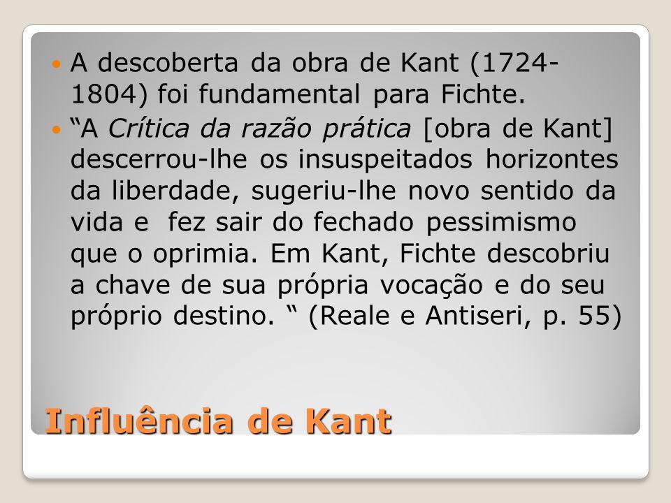 Influência de Kant A descoberta da obra de Kant (1724- 1804) foi fundamental para Fichte. A Crítica da razão prática [obra de Kant] descerrou-lhe os i
