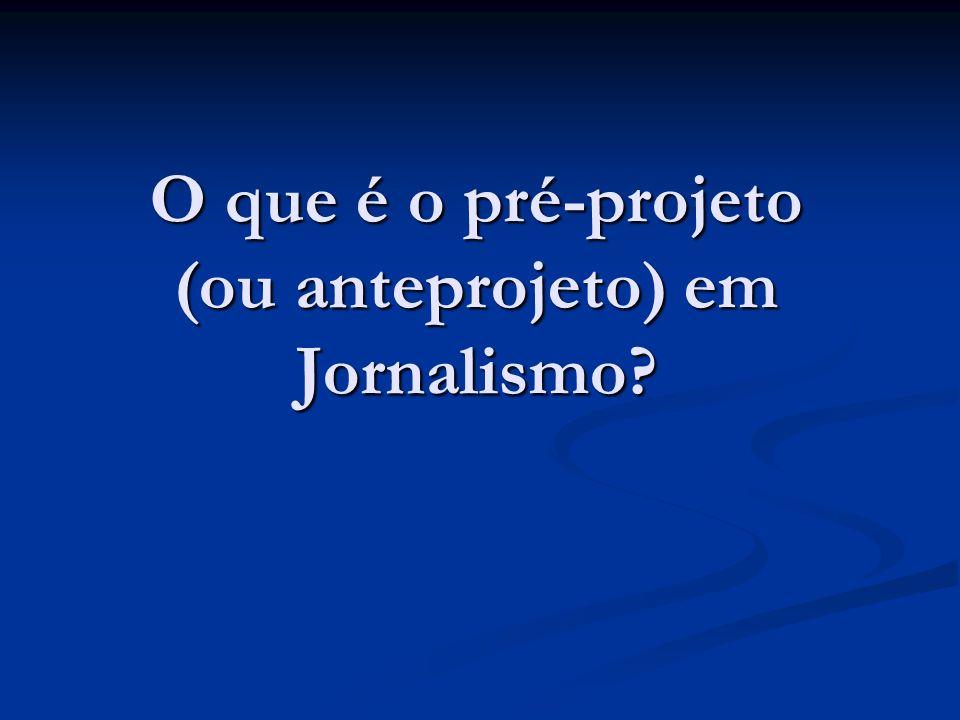 O que é o pré-projeto (ou anteprojeto) em Jornalismo?