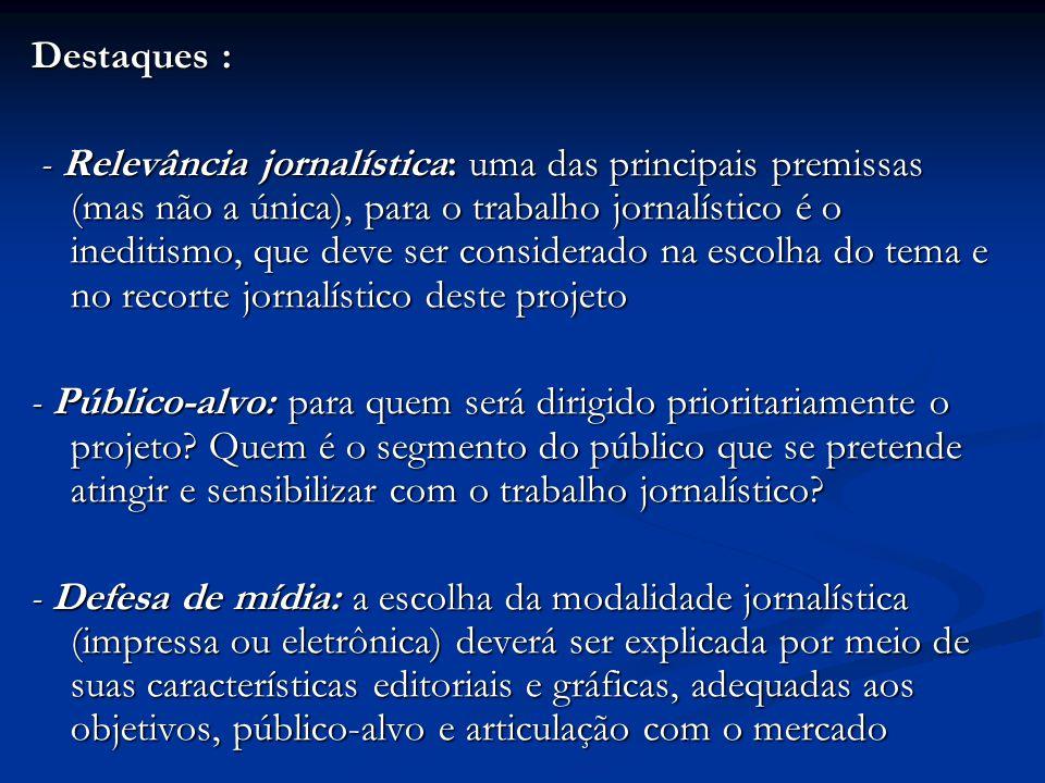 Destaques : - Relevância jornalística: uma das principais premissas (mas não a única), para o trabalho jornalístico é o ineditismo, que deve ser consi