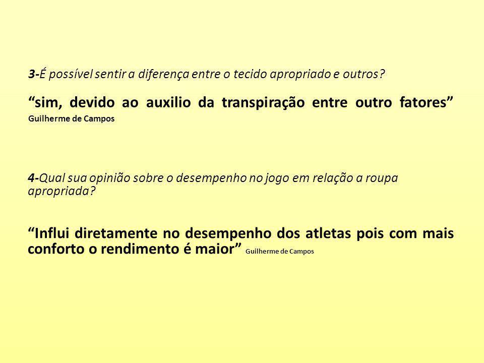 3-É possível sentir a diferença entre o tecido apropriado e outros? sim, devido ao auxilio da transpiração entre outro fatores Guilherme de Campos 4-Q