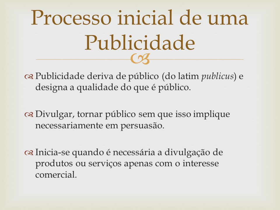 Publicidade deriva de público (do latim publicus ) e designa a qualidade do que é público. Divulgar, tornar público sem que isso implique necessariame