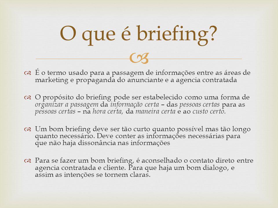 É o termo usado para a passagem de informações entre as áreas de marketing e propaganda do anunciante e a agencia contratada O propósito do briefing p