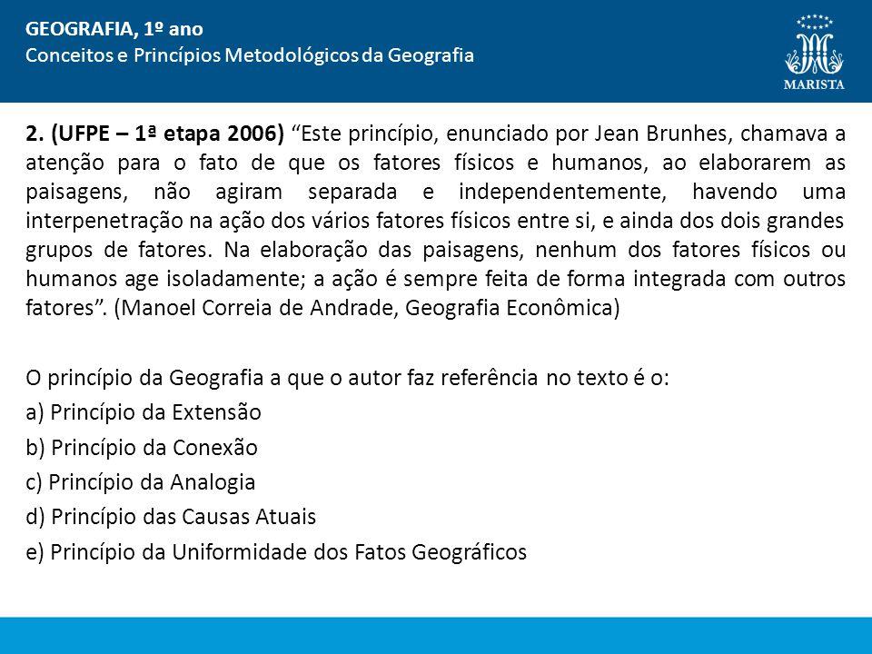 2. (UFPE – 1ª etapa 2006) Este princípio, enunciado por Jean Brunhes, chamava a atenção para o fato de que os fatores físicos e humanos, ao elaborarem