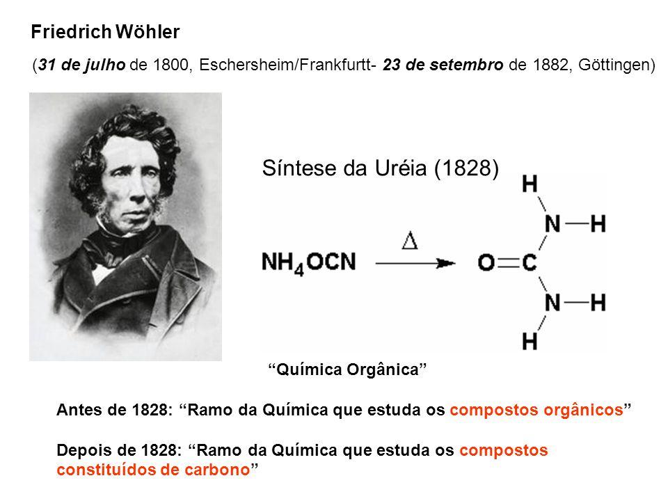 Friedrich Wöhler (31 de julho de 1800, Eschersheim/Frankfurtt- 23 de setembro de 1882, Göttingen) Síntese da Uréia (1828) Química Orgânica Antes de 18