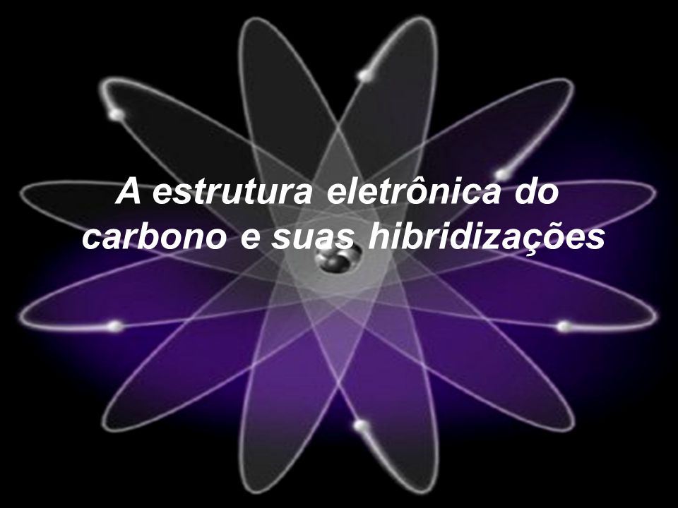 A estrutura eletrônica do carbono e suas hibridizações