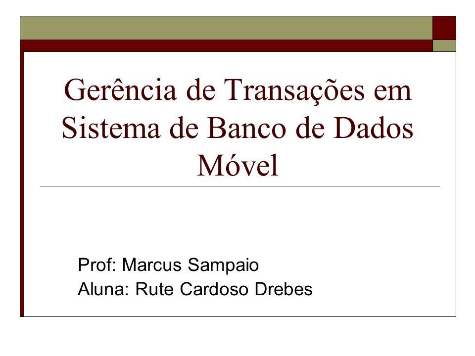 Gerência de Transações em Sistema de Banco de Dados Móvel Prof: Marcus Sampaio Aluna: Rute Cardoso Drebes