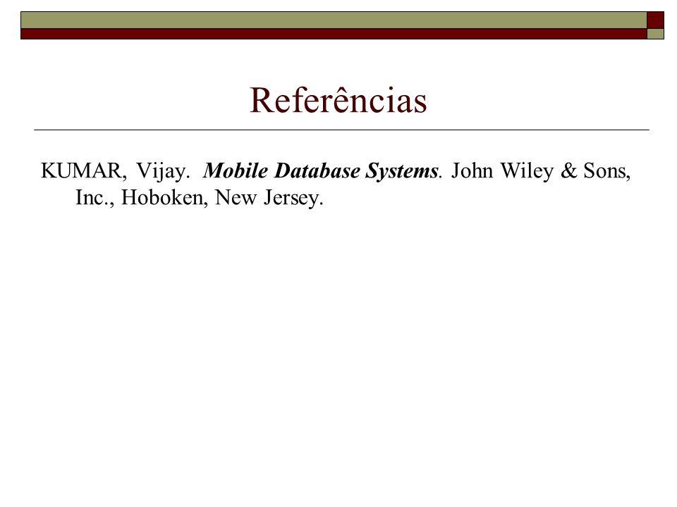 Referências KUMAR, Vijay. Mobile Database Systems. John Wiley & Sons, Inc., Hoboken, New Jersey.