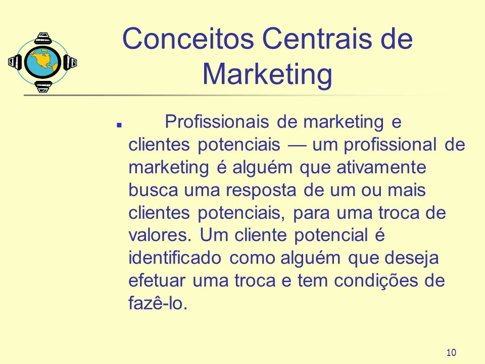 10 Conceitos Centrais de Marketing Profissionais de marketing e clientes potenciais um profissional de marketing é alguém que ativamente busca uma res
